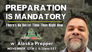 Preparation Is Mandatory: The Time To Prepare Is Right Now (RTD Live Talk ft. Alaska Prepper)
