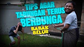 BABAK BELUR EPS 1 - Tips agar Tabungan Cepat Berbunga