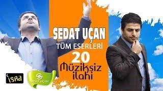 Sedat Uçan / Muhteşem Bütün Eserleri Müziksiz Sade 20 İlahi