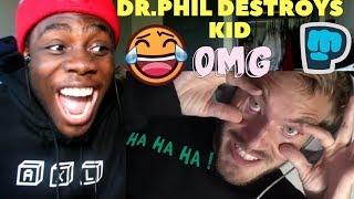 Dr. Phil DESTROYS spoiled brat!!!! by PewDiePie REACTION!!!