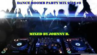 Dance Boomb Party Mix 2016 #3 (Mixed by Johnny B.)  (prew)