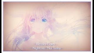Nightcore - Not Today (Alessia Cara)