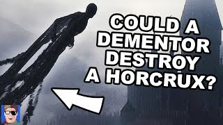 Could A Dementor Destroy A Horcrux? | Harry Potter Theory