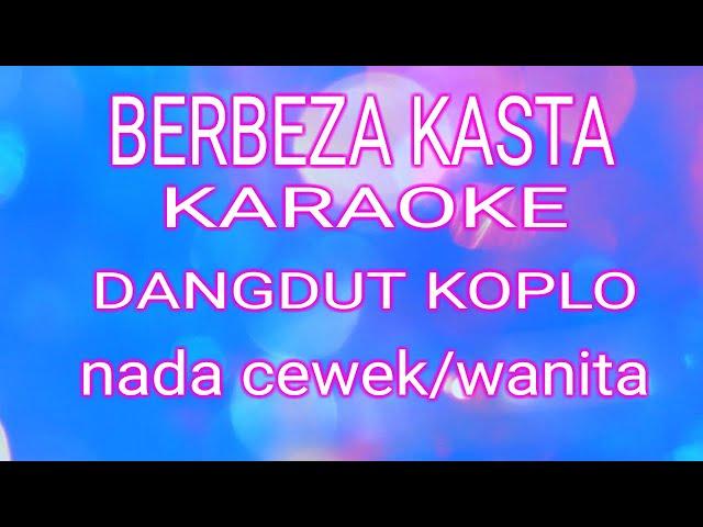 BERBEZA KASTA KARAOKE Dangdut Koplo Nada Cewek/Perempuan //Lirik Lagu//koplo version