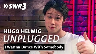 Hugo Helmig   I Wanna Dance With Somebody | SWR3 Unplugged