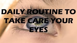 The Daily Routine To Take Care Your Eyes - Group 6