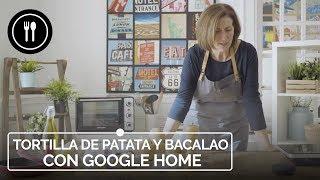 Cocinamos una TORTILLA DE PATATA Y BACALAO con el Asistente de Google, GOOGLE HOME | Directo al paladar