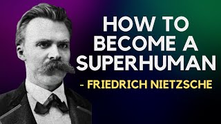 Friedrich Nietzsche - How To Become A Superhuman (Existentialism)