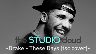 Drake - These Days (tsc cover)
