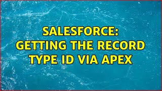 Salesforce: Getting the record type ID via Apex (2 Solutions!!)