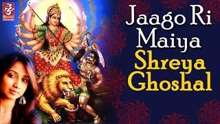 Jaago Ri Maiya By Shreya Ghoshal Bhor Latest Devi Bhajan Gana 2018 Bhakti Sansaar