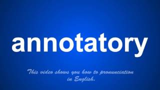 the correct pronunciation of annotatory in English.