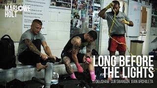 Long Before The Lights - TJ Dillishaw, Cub Swanson, and Juan Archuleta