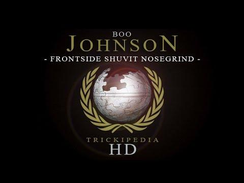 Boo Johnson - Trickipedia: Frontside Shuvit Nosegrind