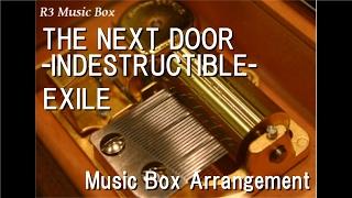THE NEXT DOOR -INDESTRUCTIBLE- feat. FLO RIDA/EXILE [Music Box]