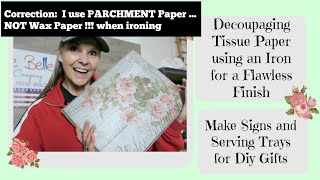 PARCHMENT PAPER not WAX PAPER !!!   Decoupage Tissue Paper w/an Iron and Dixie Belle Top Coat Sealer
