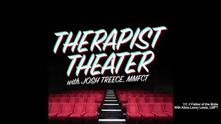 Therapist Theater // 111 // FATHER OF THE BRIDE with Alicia Lowry Lewis, LMFT
