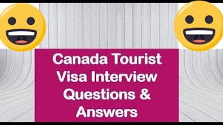 Canada Tourist Visa Interview Questions and Answers   Canada Visitor Visa