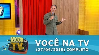 Você Na TV (27/04/18) | Completo