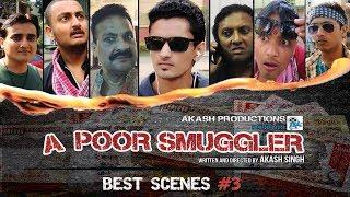 Best Scenes #3 | A POOR SMUGGLER | AKASH SINGH | SHIV KUMAR | AKASH PRODUCTIONS | DEMONETIZATION