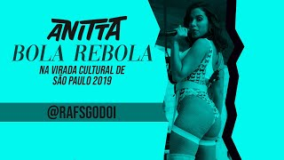 Bola Rebola - Anitta AO VIVO na Virada Cultural (Vale do Anhangabaú-SP) (19/05/2019)