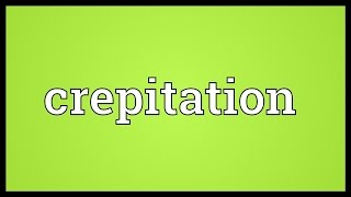 Crepitation Meaning