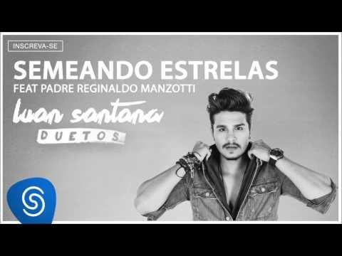 Baixar Música – Semeando Estrelas  (part. Padre Reginaldo Manzotti) – Luan Santana – Mp3
