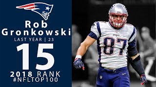 #15: Rob Gronkowski (TE, Patriots) | Top 100 Players of 2018 | NFL