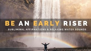 WAKE UP EARLY SUBLIMINAL | Uplifting Affirmations & River + Waterfall Sounds