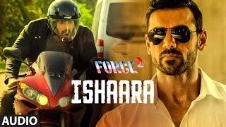 ISHAARA Full Audio   Force 2   Amaal Mallik Armaan Malik   John Abraham, Sonakshi Sinha   T-Series