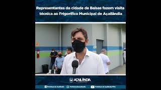 REPRESENTANTES DA CIDADE DE BALSAS FAZEM VISITA TÉCNICA AO FRIGORÍFICO MUNICIPAL DE AÇAILÂNDIA