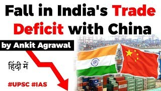 India China Trade explained - India's trade deficit with China falls to $48 bn, Current Affairs 2020