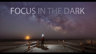 How To: Focus In The Dark by using daytime to find infinite