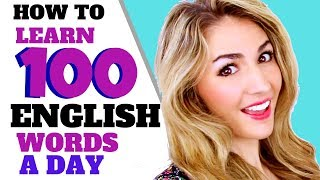 HOW TO LEARN 100 WORDS A DAY IN ENGLISH! Improve Your Vocabulary!