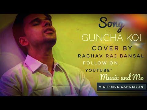 Guncha Koi | Cover Raghav Raj Bansal | Starring Neha Dhingra | Music and Me Music Solutions
