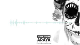 Fatima Yamaha   Araya (Pedro Amaral Remix)