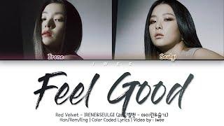 Red Velvet IRENE & SEULGI (아이린&슬기) - FEEL GOOD (Han|Rom|Eng) Color Coded Lyrics/한국어 가사