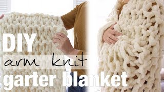 How To Arm Knit A Garter Stitch Blanket With Simply Maggie