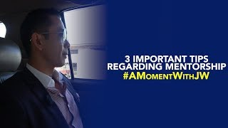 A Moment With JW: Three Important Tips Regarding Mentorship