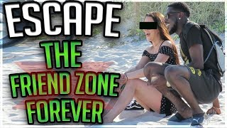 EASY TIPS ! How To Escape The Friend Zone With A Girl !