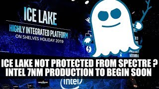 Intel Ice Lake Not Protected From Spectre ? | Intel 7nm Production to Begin Soon