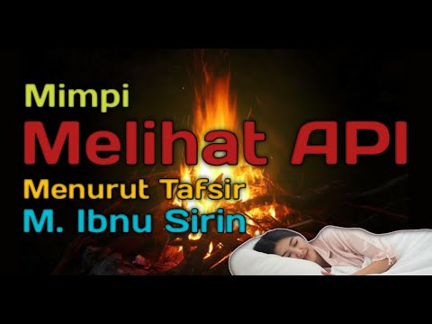 MIMPI MELIHAT API (Menurut Tafsir Al-Ahlam)