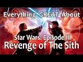 Everything GREAT About Star Wars: Episode III - Revenge of The Sith!