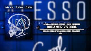 Dreamer Vs Cool (Alesso Creamfields Hong Kong 2018 Edit)
