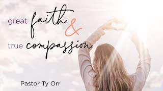 Great Faith and True Compassion