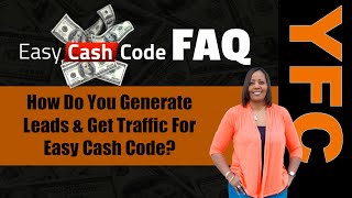 Easy Cash Code FAQ | How Do You Generate Leads & Get Traffic For Easy Cash Code?