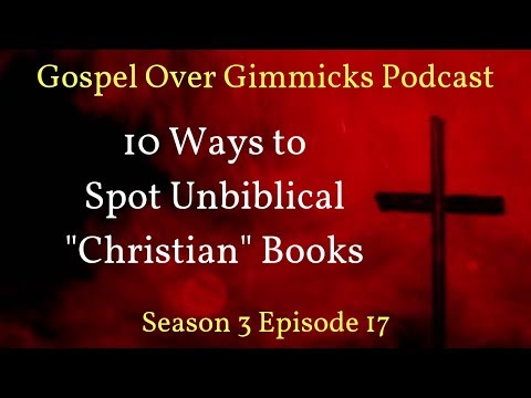 "S3E17: 10 Ways To Spot Unbiblical ""Christian"" Books."