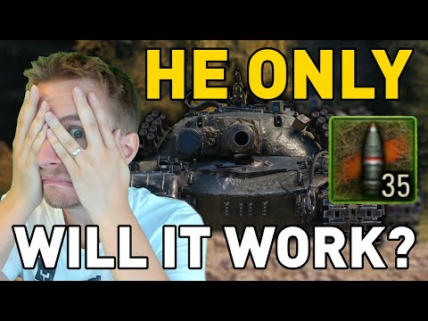 HE ONLY - WILL IT WORK?!? World of Tanks