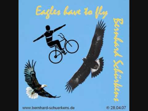Eagles have to fly-Bernhard Schürkens.wmv