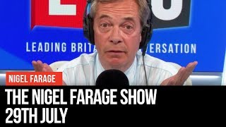 The Nigel Farage Show | LIVE Radio Debate - 29th July | LBC
